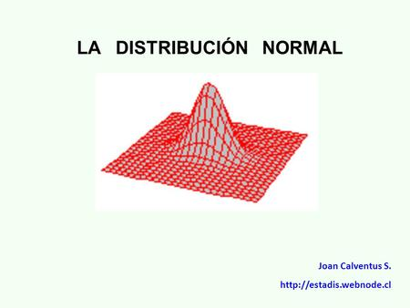 LA DISTRIBUCIÓN NORMAL Joan Calventus S.