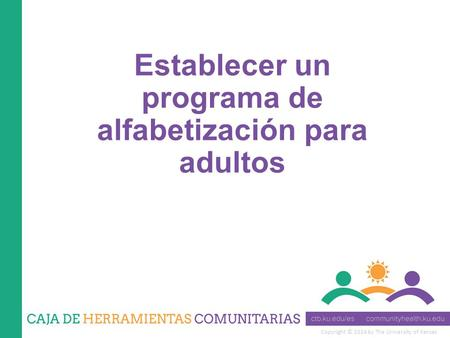 Copyright © 2014 by The University of Kansas Establecer un programa de alfabetización para adultos.