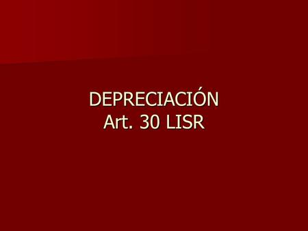 DEPRECIACIÓN Art. 30 LISR.