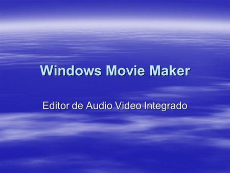 Windows Movie Maker Editor de Audio Video Integrado.