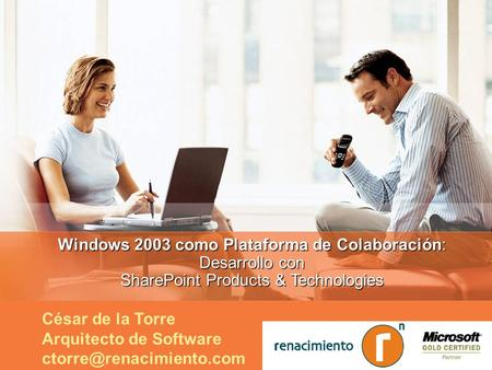 César de la Torre Arquitecto de Software Windows 2003 como Plataforma de Colaboración: Desarrollo con SharePoint Products & Technologies.