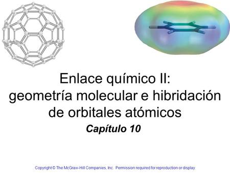 Enlace químico II: geometría molecular e hibridación de orbitales atómicos Capítulo 10 Copyright © The McGraw-Hill Companies, Inc. Permission required.