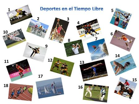 1 7 6 16 13 10 5 4 3 2 8 9 11 12 17 18 15 14 1. 2 El Tiempo Libre (Leisure) Objectives You will be able to understand, speak, read, and write about: 1.Sports.