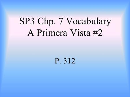 SP3 Chp. 7 Vocabulary A Primera Vista #2 P. 312 sino but.