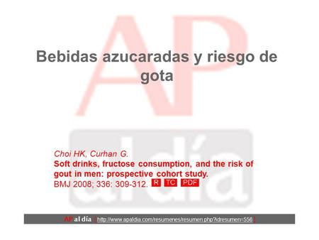 Bebidas azucaradas y riesgo de gota Choi HK, Curhan G. Soft drinks, fructose consumption, and the risk of gout in men: prospective cohort study. BMJ 2008;