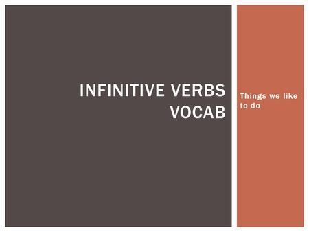 Things we like to do INFINITIVE VERBS VOCAB. ¿Qué te gusta comer?