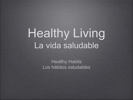 Healthy Living La vida saludable Healthy Habits Los hábitos saludables Healthy Habits Los hábitos saludables.