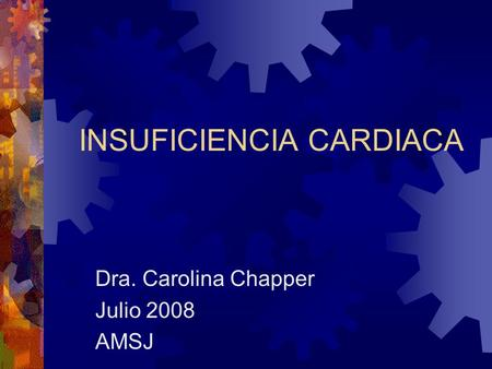 INSUFICIENCIA CARDIACA Dra. Carolina Chapper Julio 2008 AMSJ.