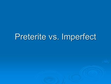 Preterite vs. Imperfect.  When speaking about the past, you can use either the preterite or the imperfect, depending on the sentence and the meaning.