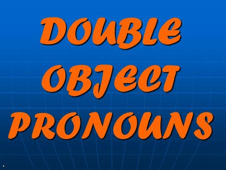 "DOUBLE OBJECT PRONOUNS. Vamos a repasar… The DIRECT OBJECT is the thing that is ""verbed"" in a sentence. We can replace the D.O. with a pronoun: MeNos."