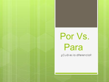 "Por Vs. Para ¿Cuál es la diferencia?. POR Y PARA  The dictionary defines them both as meaning ""for"" in English.  But there are lots of different ways."