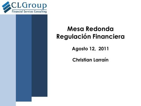 Mesa Redonda Regulación Financiera Agosto 12, 2011 Christian Larraín.