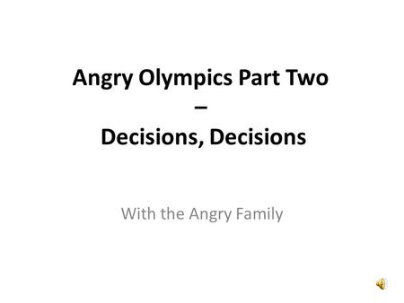 Angry Olympics Part Two – Decisions, Decisions So… What should we do now? Entonces... ¿Qué deberíamos hacer ahora?