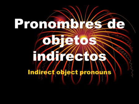 Pronombres de objetos indirectos Indirect object pronouns.