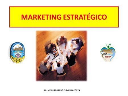 MARKETING ESTRATÉGICO Lic. JAVIER EDUARDO CURO YLLACONZA.
