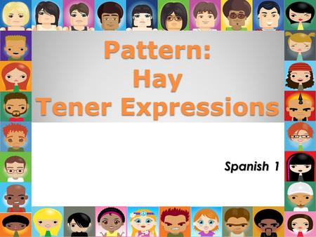 "Pattern: Hay Tener Expressions Spanish 1 Haber Expressions Haber is commonly used as an impersonal verb in the conjugation hay, meaning ""there is"" or."