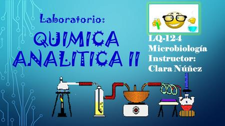QUIMICA ANALITICA II Laboratorio: LQ-124 Microbiología Instructor: