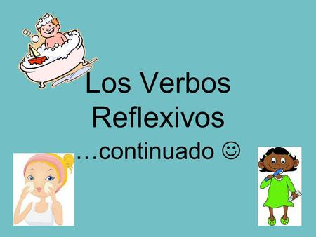 Los Verbos Reflexivos …continuado. Re-cap: 1)Conjugate the verb like normal. 2)The reflexive pronoun goes BEFORE the one conjugated verb. 3) Don't forget.