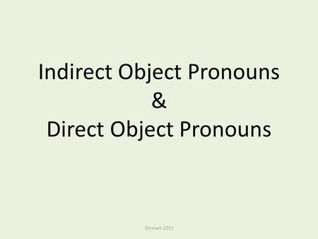 Indirect Object Pronouns & Direct Object Pronouns Stinnett 2011.