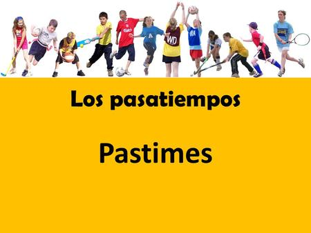 Los pasatiempos Pastimes. I am going to the party Voy a la fiesta El partido = game Voy al partido (a + el = al)