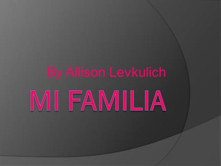 By Allison Levkulich Mi Familia.