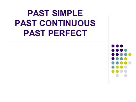 PAST SIMPLE PAST CONTINUOUS PAST PERFECT. PAST SIMPLE El pasado simple en inglés se utiliza para hablar de hechos pasados que sucedieron en un momento.