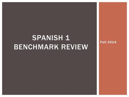 Fall 2014 SPANISH 1 BENCHMARK REVIEW. To help you study for the upcoming benchmark, do the following: 1.Go through all the Conjuguemos assignments and.
