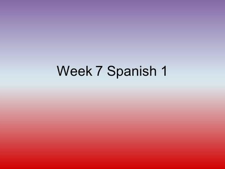 Week 7 Spanish 1. School Vocabulary Part 2 Journal Entry As part of unit 2 we began looking at classes and other things that happen in school. What do.