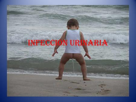 INFECCION URINARIA.