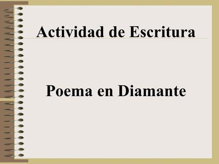 Actividad de Escritura Poema en Diamante. Task: Write a poem in the shape of a diamond. The poem is going to describe you.