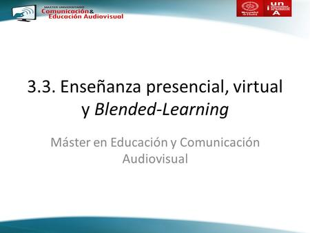 3.3. Enseñanza presencial, virtual y Blended-Learning Máster en Educación y Comunicación Audiovisual.