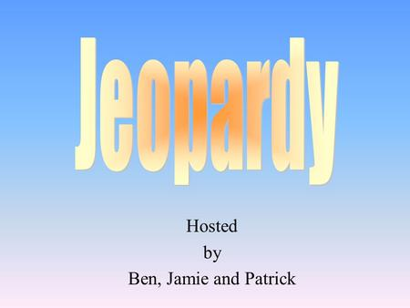 Hosted by Ben, Jamie and Patrick 100 200 400 300 400 GustarSubj/Ind 300 200 400 200 100 500 100.