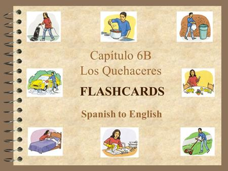 Capítulo 6B Los Quehaceres FLASHCARDS Spanish to English.
