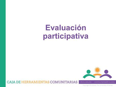 Copyright © 2014 by The University of Kansas Evaluación participativa.