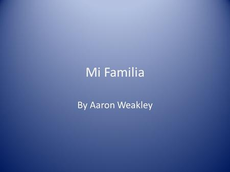 Mi Familia By Aaron Weakley.