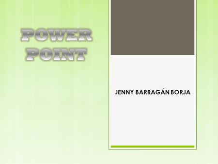 POWER POINT JENNY BARRAGÁN BORJA.