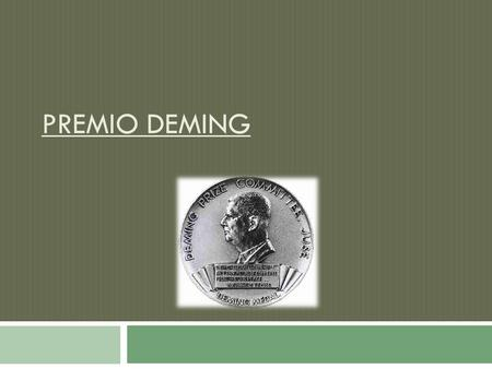 PREMIO DEMING.  El Premio Nacional de Calidad de Japón se instituyó en 1951. Lo creó la JUSE (Japanese Union of Scientists and Engineers) y le dio el.