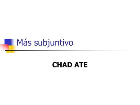 Más subjuntivo CHAD ATE. Cuandowhen Hasta queuntil Aunquealthough Después de queafter Así queas soon as Tan pronto comoas soon as En cuantoas soon as.