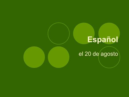 Español el 20 de agosto ¡La campana! el 21 de agosto Translate the following phrases into Spanish.