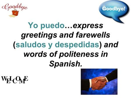 Yo puedo…express greetings and farewells (saludos y despedidas) and words of politeness in Spanish.