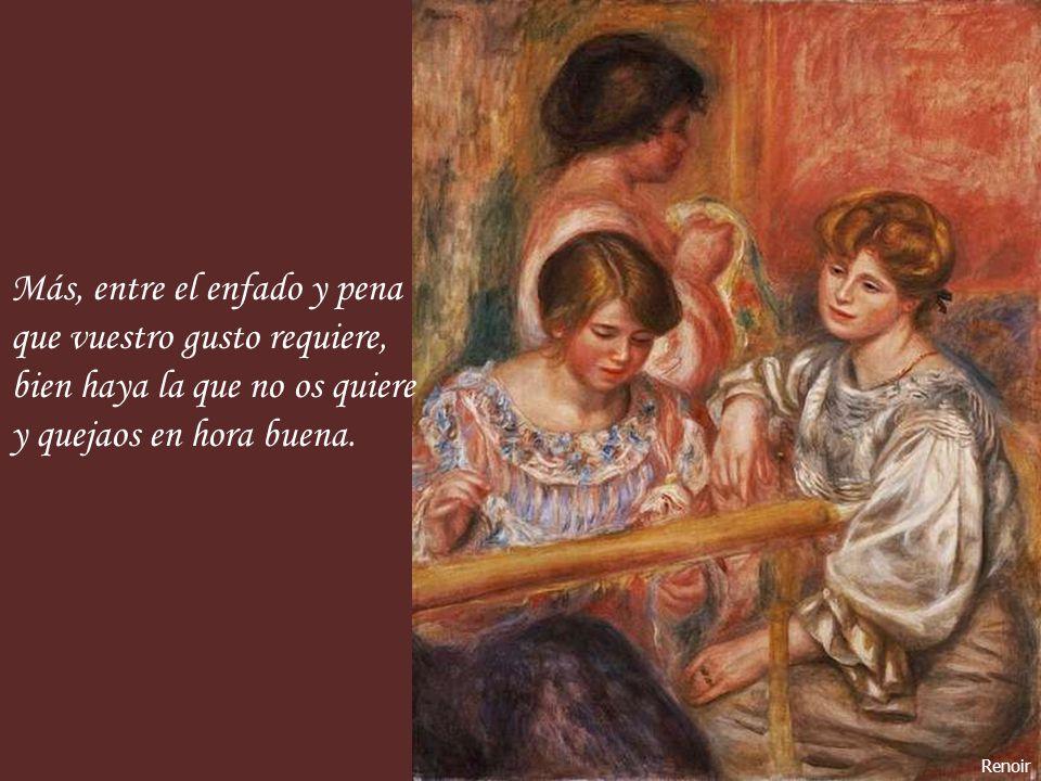 Renoir Más, entre el enfado y pena que vuestro gusto requiere, bien haya la que no os quiere y quejaos en hora buena.