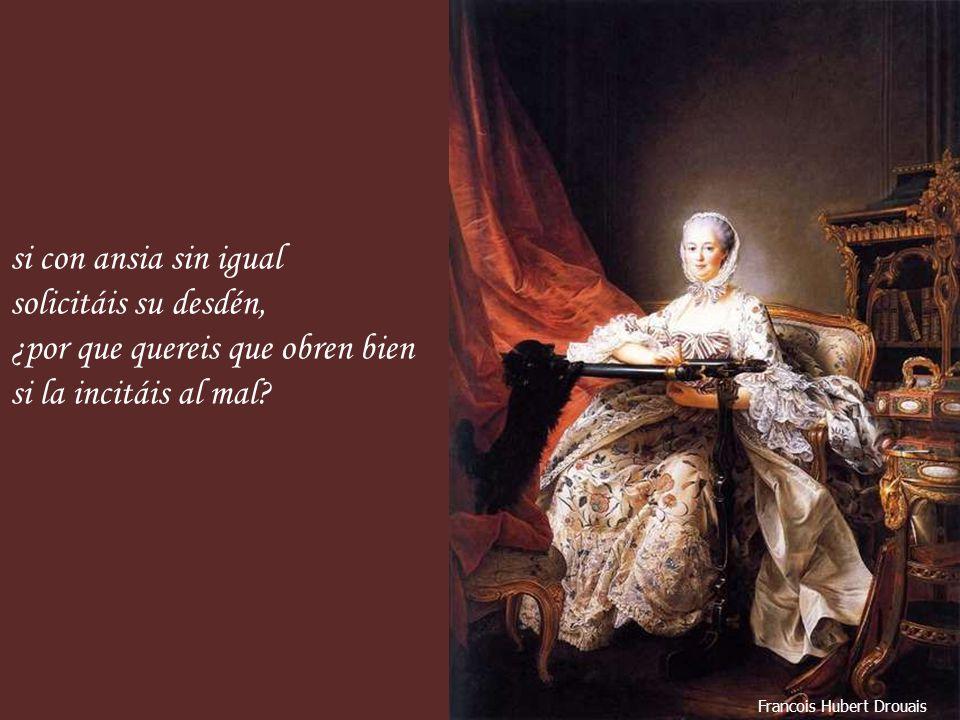 Francois Hubert Drouais si con ansia sin igual solicitáis su desdén, ¿por que quereis que obren bien si la incitáis al mal?