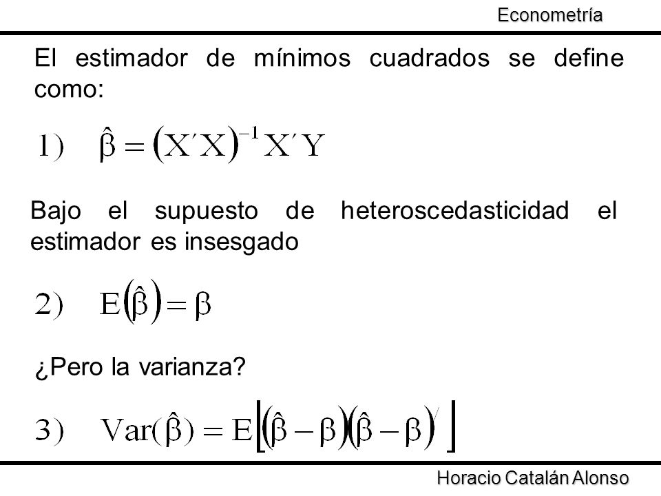 Taller de Econometría Horacio Catalán Alonso Econometría Si Entonces Los estimadores pierden eficiencia ¿Cuáles son las propiedades estadísticas de XVX?