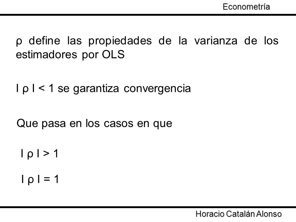 Taller de Econometría Horacio Catalán Alonso Econometría La matriz converge a una matriz positiva si І Ρ І < 1 por lo tanto se puede obtener una estimación por GLS donde