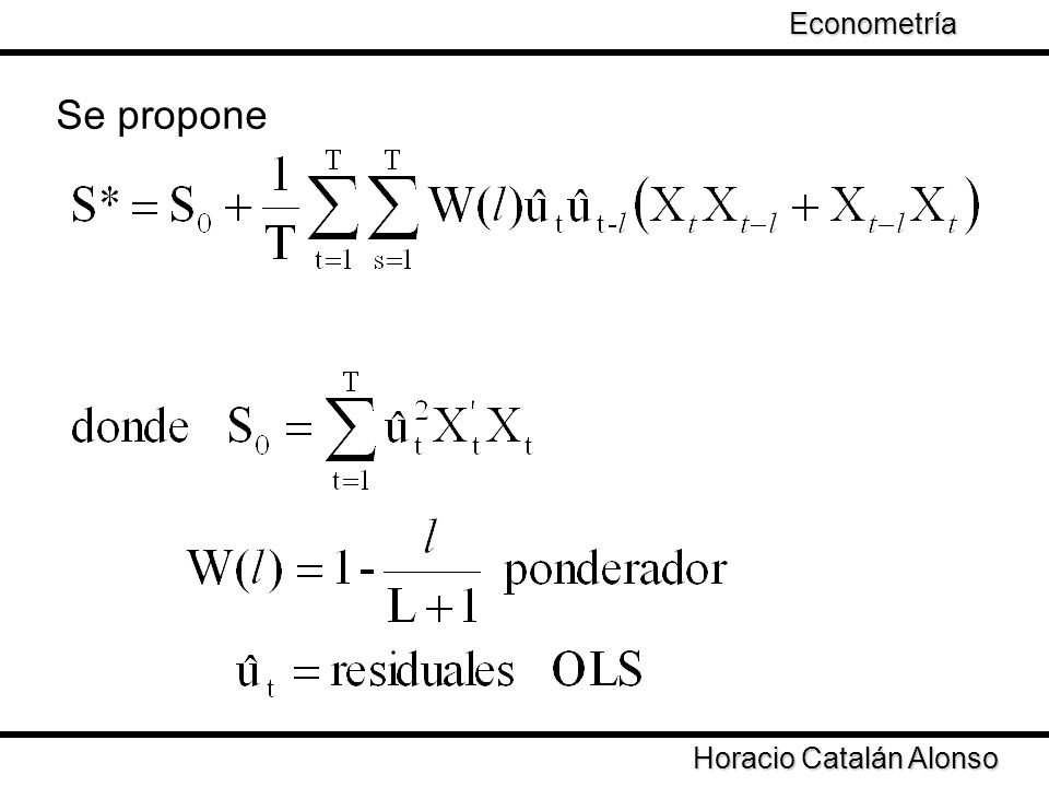 Taller de Econometría Horacio Catalán Alonso Econometría El problema de autocorrelación genera estimadores ineficientes Se puede corregir por medio de FGLS si es posible un estimador de ρ FGLS implica una transformación de las variables Se puede obtener una estimación robusta por emdio de Newey-West