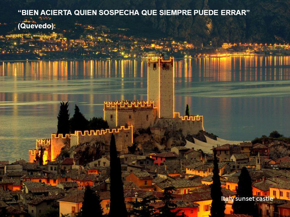 www.vitanoblepowerpoints.net Italy sunset castle BIEN ACIERTA QUIEN SOSPECHA QUE SIEMPRE PUEDE ERRAR (Quevedo).