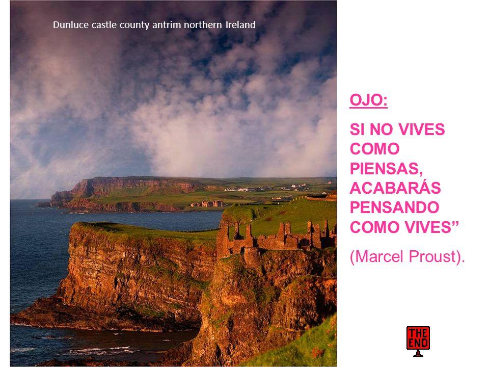 www.vitanoblepowerpoints.net Dunluce castle county antrim northern Ireland OJO: SI NO VIVES COMO PIENSAS, ACABARÁS PENSANDO COMO VIVES (Marcel Proust).