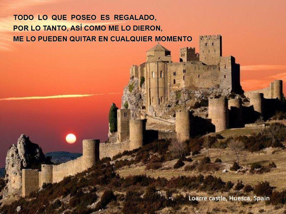 www.vitanoblepowerpoints.net Loarre castle, Huesca, Spain TODO LO QUE POSEO ES REGALADO, POR LO TANTO, ASÍ COMO ME LO DIERON, ME LO PUEDEN QUITAR EN CUALQUIER MOMENTO