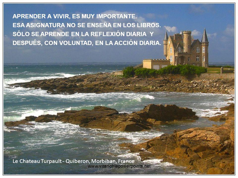 www.vitanoblepowerpoints.net Le Chateau Turpault - Quiberon, Morbihan, France APRENDER A VIVIR, ES MUY IMPORTANTE.