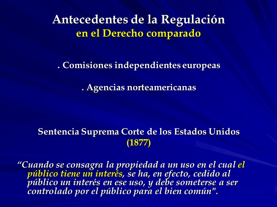 Objetivos de la Regulación Primario: P rotección de los derechos de los consumidores Instrumentales: a) Sostenibilidad (continuidad y seguridad en el largo plazo) b) Eficiencia c) Equidad